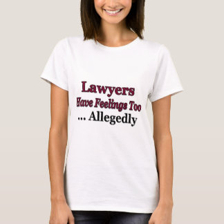 lLawyers Have Feelings Too..Allegedly T-Shirt