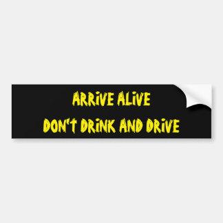 Llegue vivo no beben y no conducen pegatina para auto