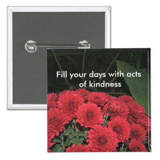 Llene sus días de actos del botón de la amabilidad pin cuadrado