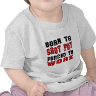 Llevado Put forzado para trabajar Camisetas