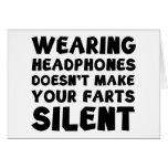 Llevar los auriculares no hace su farts silencioso tarjeta