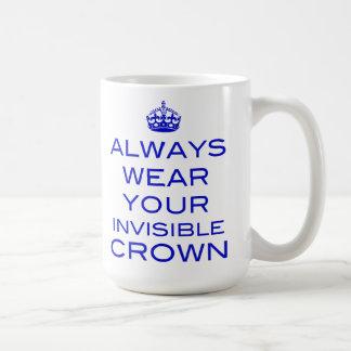 Lleve siempre su corona invisible - taza
