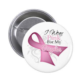 Llevo el rosa para mi cáncer de pecho de la hija pin redondo de 2 pulgadas