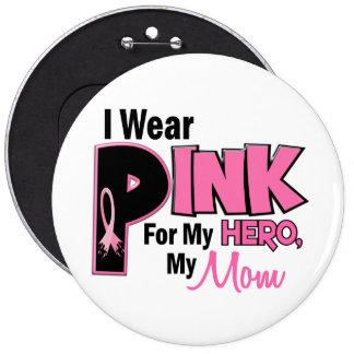 Llevo el rosa para mi CÁNCER de PECHO de la mamá 1 Pin Redondo 15 Cm