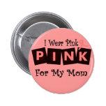 Llevo el rosa para mi mamá - conciencia del cáncer pins