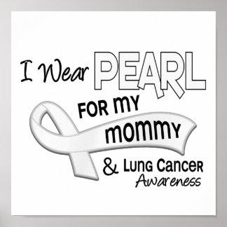 Llevo la perla para mi cáncer de pulmón de la mamá posters