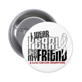 Llevo la perla para mi cáncer de pulmón del amigo pin redondo de 2 pulgadas