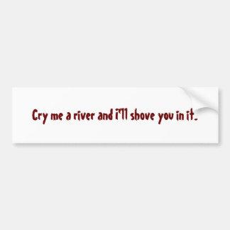 Llora un río y le empujaré en él etiqueta de parachoque