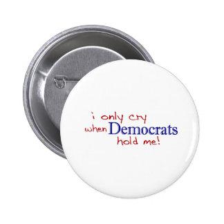 Lloro solamente cuando Demócratas me detienen Pin Redondo De 2 Pulgadas