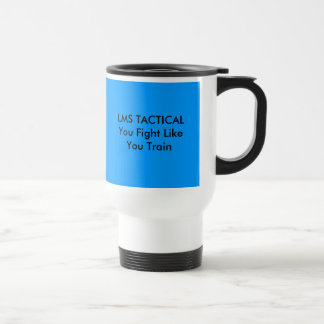 LMS TACTICALYou Fight Like You Train 15 Oz Stainless Steel Travel Mug