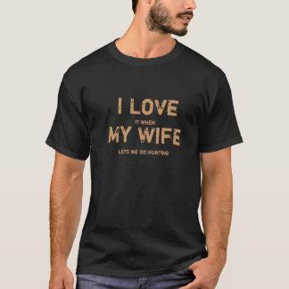 Lo amo cuando mi esposa me deja ir a cazar playera