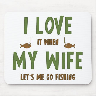 Lo amo cuando mi esposa me deja ir a pescar mousepad