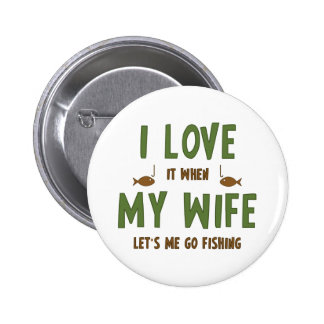 Lo amo cuando mi esposa me deja ir a pescar pins