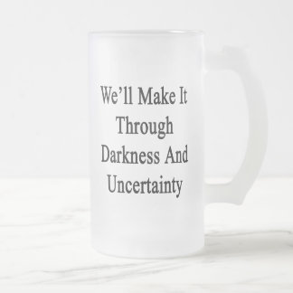 Lo haremos con oscuridad e incertidumbre taza de cristal