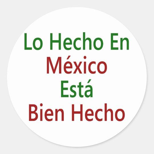 Lo Hecho En Mexico Esta Bien Hecho Classic Round Sticker