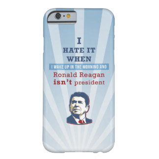 Lo odio cuando Ronald Reagan no es presidente Funda De iPhone 6 Barely There
