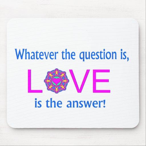 ¡Lo que la pregunta es, el AMOR es la respuesta! Alfombrillas De Ratones