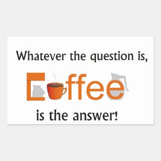 Lo que la pregunta es, el CAFÉ es la respuesta Pegatina Rectangular