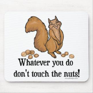 ¡Lo que usted lo hace, no toque las nueces! Tapete De Raton