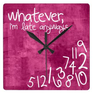 Lo que, yo son atrasados de todos modos - las reloj cuadrado