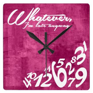 Lo que, yo son atrasados de todos modos - las relojes