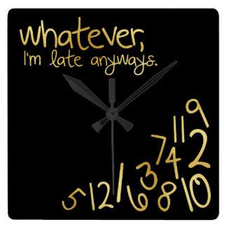 Lo que, yo son atrasados de todos modos - negro y reloj cuadrado