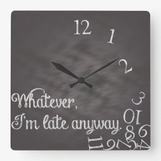 Lo que, yo son atrasados de todos modos registre reloj cuadrado