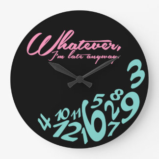 Lo que, yo son atrasados de todos modos reloj redondo grande