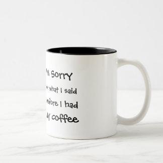 Lo siento para lo que dije antes de que comiera mi taza de café