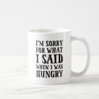 Lo siento para lo que dije cuándo era taza hambrie