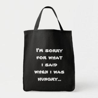Lo siento para lo que dije cuándo tenía hambre… bolsa tela para la compra