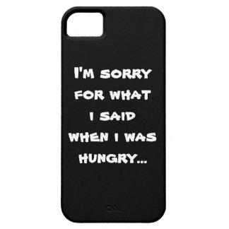 Lo siento para lo que dije cuándo tenía hambre… iPhone 5 fundas