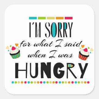 Lo siento para lo que dije cuándo tenía hambre pegatina cuadrada