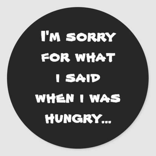 Lo siento para lo que dije cuándo tenía hambre… pegatina redonda