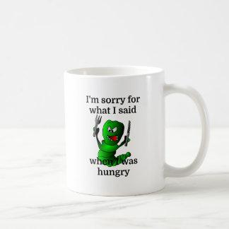 Lo siento para lo que dije cuándo tenía hambre taza