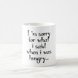 Lo siento para lo que dije cuándo tenía hambre… tazas de café
