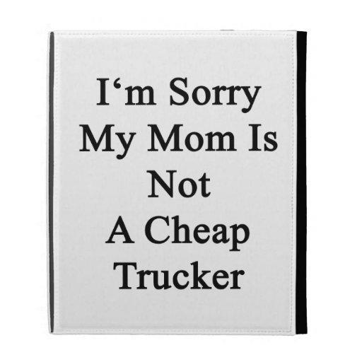 Lo siento que mi mamá no es camionero barato