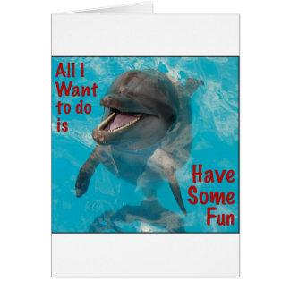 Lo único que quiero hacer es divertirse cierto tarjetas