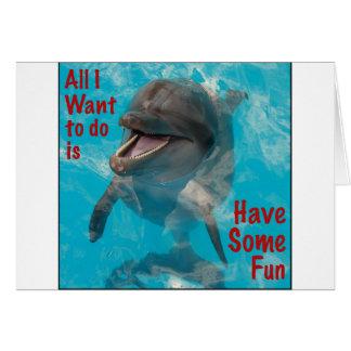 Lo único que quiero hacer es divertirse cierto tarjeta de felicitación