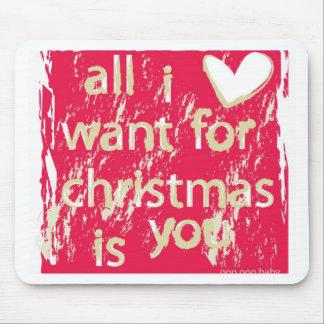 ¡Lo único que quiero para el navidad es usted Tapetes De Ratón