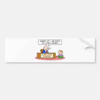 loan company kid lunch money bumper sticker