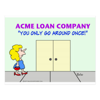 loan company only go around once postcard