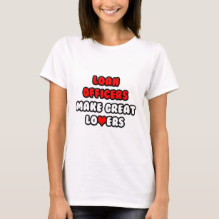 Loan Officers Make Great Lovers T Shirt