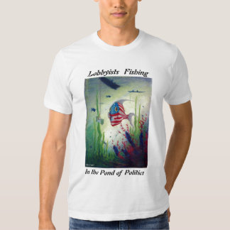 Lobbyists Fishing in the Pond of Politics T-Shirt