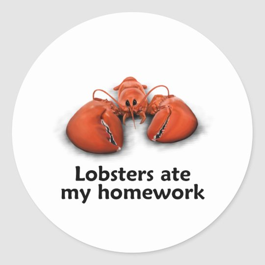 Lobsters ate my Homework Classic Round Sticker