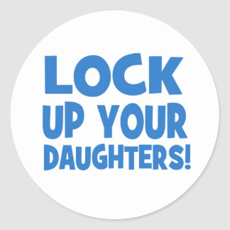 Lock Up Your Daughters! Classic Round Sticker