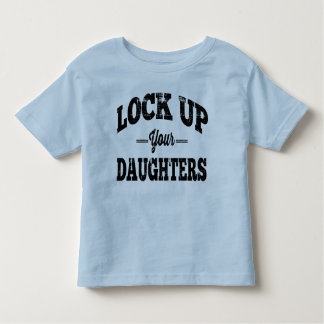 Lock Up Your Daughters Toddler T-shirt