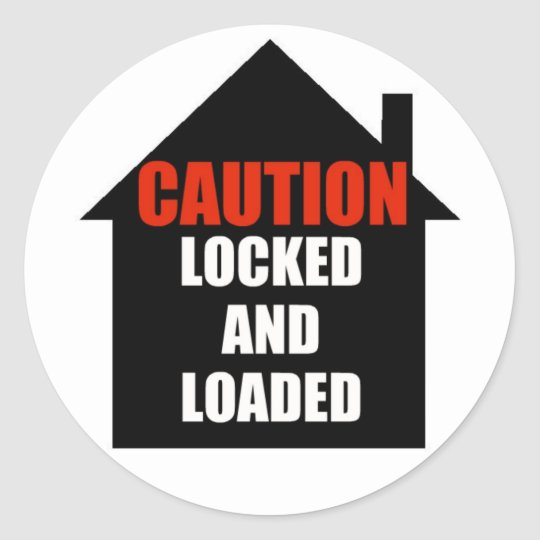 Locked and Loaded Home Classic Round Sticker