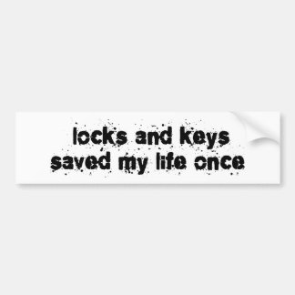 Locks and Keys Saved My Life Once Bumper Stickers