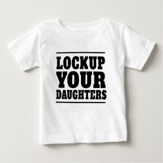 Lockup Your Daughters Baby T-Shirt